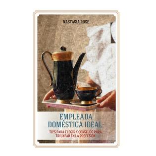 Купить Empleada domestica ideal. . Tips para elegir y consejos para triunfar en la profesion